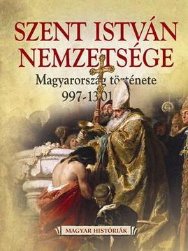 Szent István nemzetsége - Magyarország története 997-1301 termékhez kapcsolódó kép
